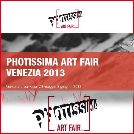 Photissima ART FAIR VENEZIA 2013 Venezia, area Vega, 29 Maggio – 2 Giugno 2013