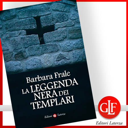 Barbara Frale, La leggenda nera dei Templari - Editori Laterza